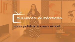 Empreendedorismo Feminino e Social – Mulheres autênticas com Lana Palafox e Luiza Brunet