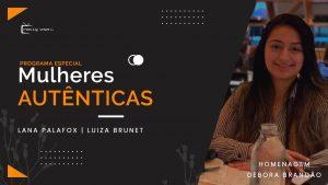 Mulheres Autênticas – Homenagem à Debora Brandão | Lana Palafox e Luiza Brunet