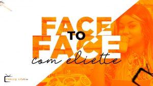 Face to Face com Eliette