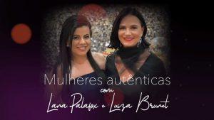 Mulheres autênticas com Lana Palafox e Luiza Brunet