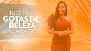 Gotas de Beleza com Bianca Phelps